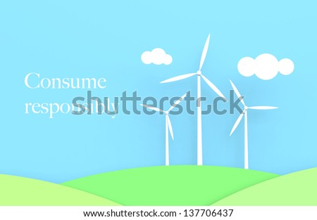 "Three wind turbines with a blue sky and green fields. White text saying ""Consume responsibly""."