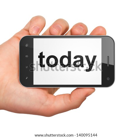 Time concept: hand holding smartphone with word Today on display. Generic mobile smart phone in hand on White background. - stock photo