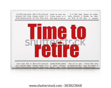 Time concept: newspaper headline Time To Retire - stock photo