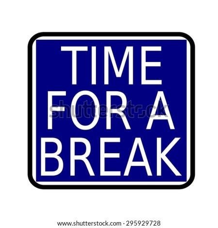 TIME FOR A BREAK white stamp text on buleblack background