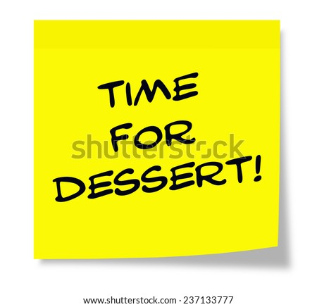 Time for Dessert written on a yellow square paper Sticky Note making a great concept.