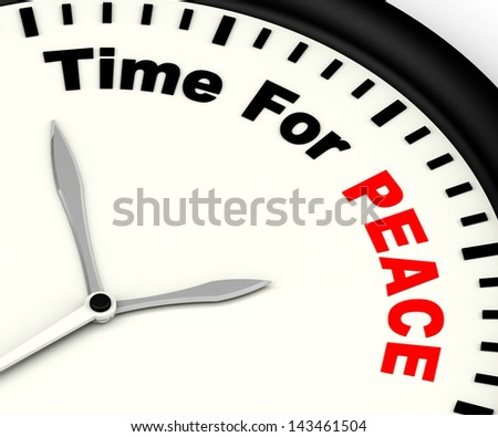 Time For Peace Message Shows Anti War And Peaceful