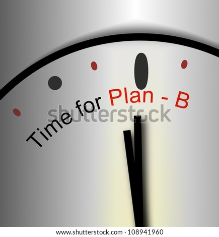 Time for Plan - B inspirational or though provoking message or emergency preparedness - stock photo
