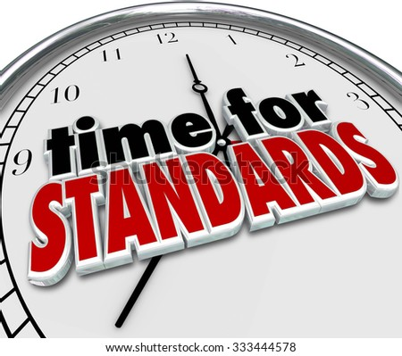 Time for Standards 3d words on a clock face to illustrate guidelines and regulations for measuring performance or quality - stock photo
