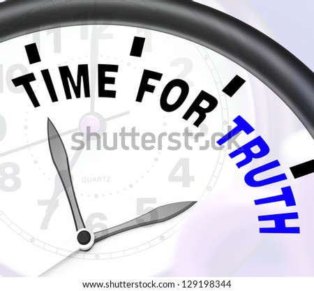 Time For Truth Message Showing Honest And True - stock photo