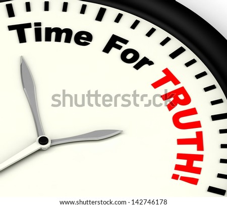 Time For Truth Message Shows Honest And True - stock photo