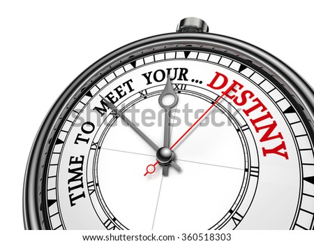 Time meet your destiny motivation on concept clock, isolated on white background