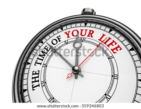 Time of your life metaphor words on concept clock, isolated on white background