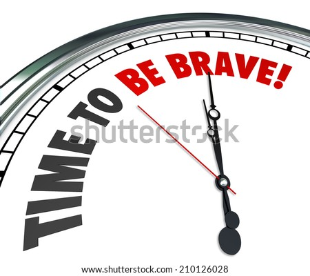 Time to Be Brave words on a 3d white clock face telling you to be confident, bold, daring and fearless to overcome a challenge or achieve success - stock photo