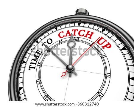 Time to catch up motivation message on concept clock for those who are late, isolated on white background - stock photo