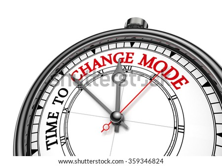 Time to change mode motivation message on concept clock, isolated on white background
