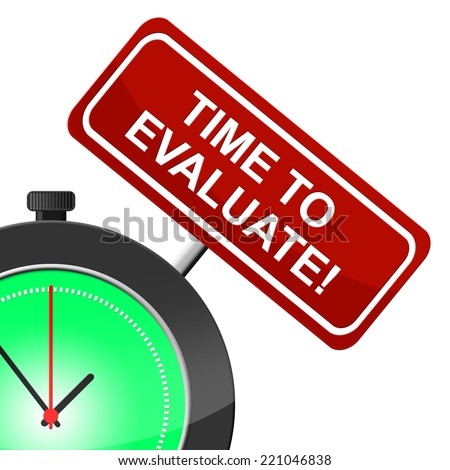 Time To Evaluate Showing Assessment Decide And Evaluating - stock photo