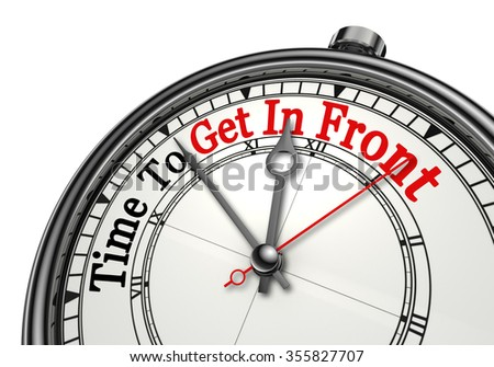 Time to get in front message on concept clock, isolated on white background