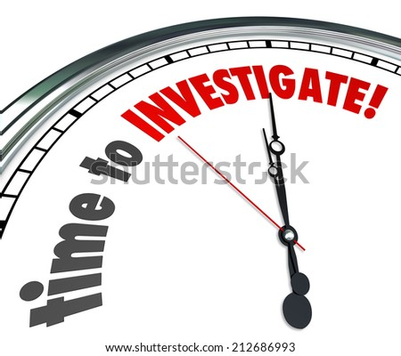 Time to Investigate words on a white clock face as reminder that now is the point to look for answers and research facts