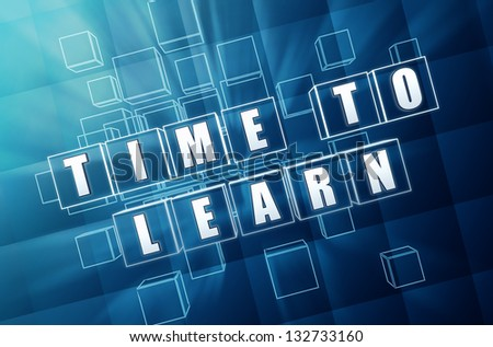 time to learn - text in 3d blue glass cubes with white letters, growth concept - stock photo