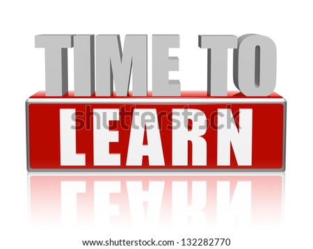 time to learn - text in 3d red, white, grey letters and block, education development concept - stock photo