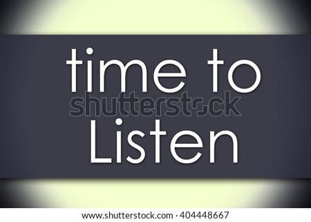 Time to Listen - business concept with text - horizontal image