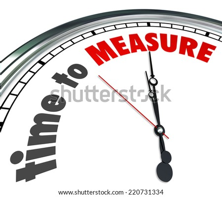Time to Measure words on a 3d clock reminding you to gauge your performance level and verify success - stock photo