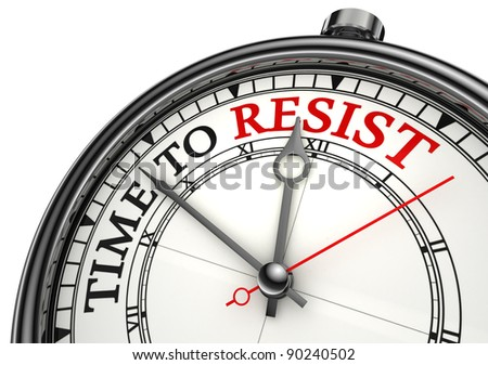 time to resist concept clock closeup on white background with red and black words
