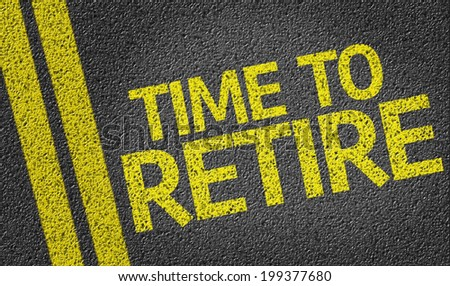 Time to Retire written on the road - stock photo