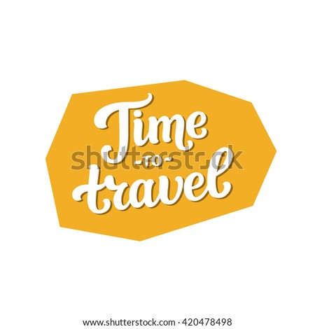 Time to travel sticker. Text, summer label, travel photo overlay. Travel sticker with inspirational quote