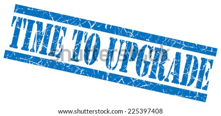 time to upgrade blue square grunge textured isolated stamp - stock photo