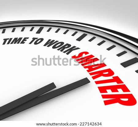 Time to Work Smarter words on a clock face to illustrate the need or advice to increase productivity and efficiency in your working habits - stock photo