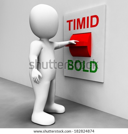 Timid Bold Switch Meaning Fear Or Courage