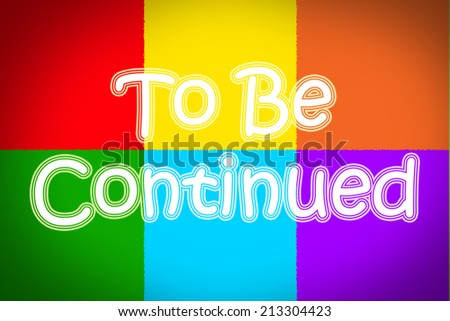 To Be Continued Concept text on background