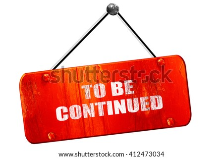 to be continued, 3D rendering, vintage old red sign - stock photo