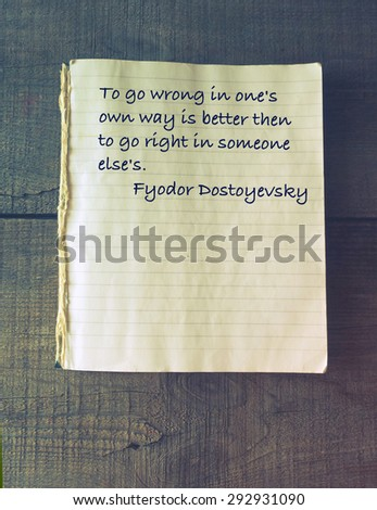 To go wrong in one's own way is better then to go right in someone else's. Quote of Fyodor Dostoevsky (1821 - 1881) - stock photo