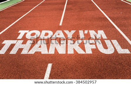 Today Im Thankful written on running track