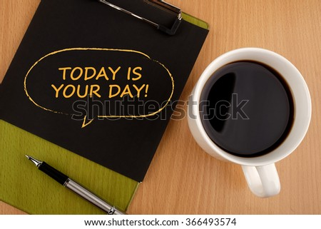 Today is your day! - stock photo