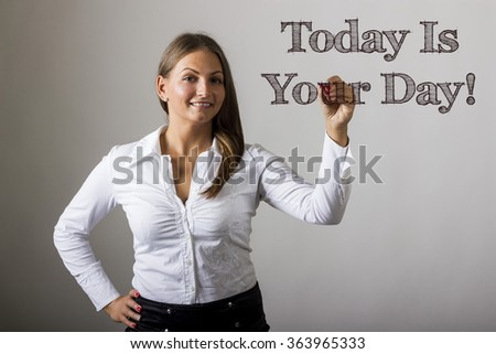 Today Is Your Day! - Beautiful girl writing on transparent surface - horizontal image
