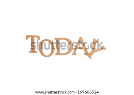 Today - Three Dimensional Letter isolated on white background.