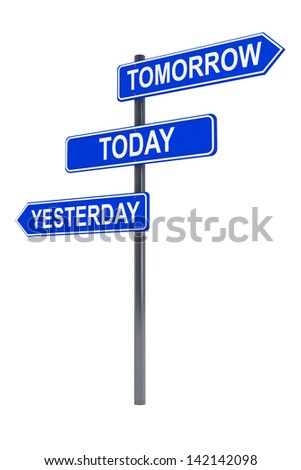 Tomorrow, today and yesterday road sign on a white background - stock photo
