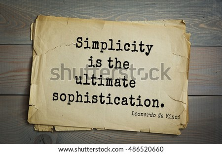 TOP-60. Aphorism by Leonardo da Vinci - Italian artist (painter, sculptor, architect) and anatomist, scientist, inventor, writer, musician.  Simplicity is the ultimate sophistication.