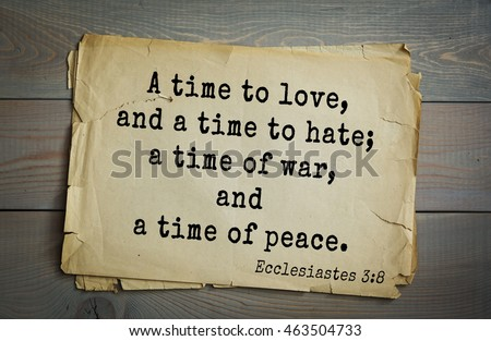 Top 500 Bible verses. A time to love, and a time to hate; a time of war, and a time of peace.