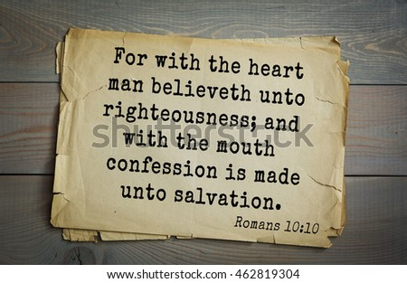 Top 500 Bible verses. For with the heart man believeth unto righteousness; and with the mouth confession is made unto salvation.   