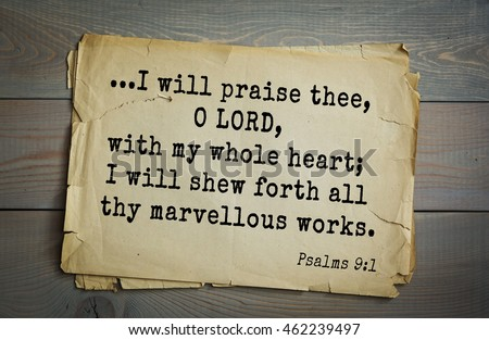 Top 500 Bible verses. ...I will praise thee, O LORD, with my whole heart; I will shew forth all thy marvellous works.