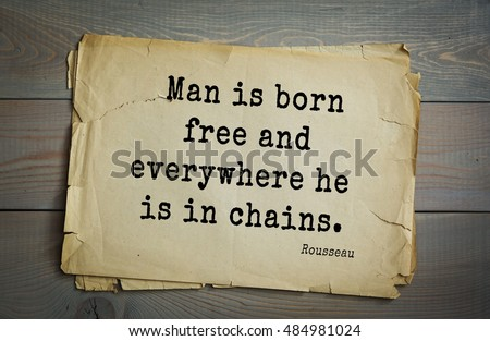 man is born free but everywhere he is in chains Start studying ss midterm learn vocabulary, terms, and more with flashcards --man is born free and everywhere he is in chains--everyone has the natural right to life, liberty the proletarians have nothing to lose but their chains.