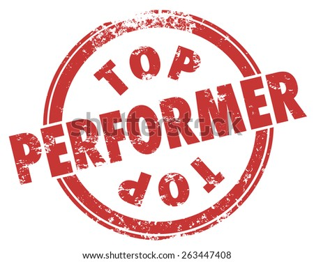 Top Performer words in a red grungy style stamp to illustrate best results from a worker, employee, athlete giving a performance for a great outcome