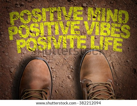 Top View of Boot on the trail with the text: Positive Mind Positive Vibes Positive Life - stock photo