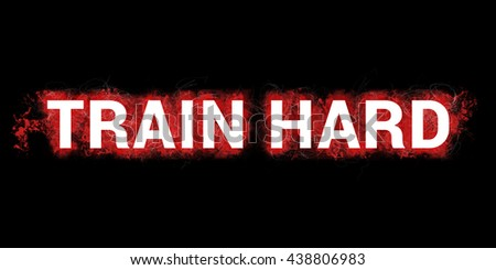Train hard headline. Artistic illustration with red paint-splatters and scratches on black background and white, bold letters.