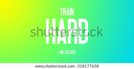 TRAIN - HARD - NO EXCUSES