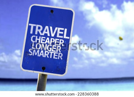 Travel Cheaper Longer Smarter sign with a beach on background - stock photo