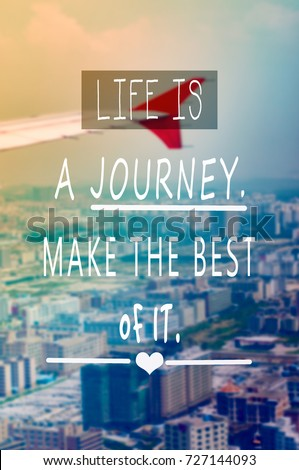 Travel Inspirational And Motivational Quotes   Life Is A Journey. Make The  Best Of It
