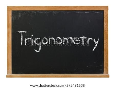 Trigonometry written in white chalk on a black chalkboard isolated on white  - stock photo