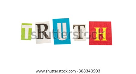 Truth inscription made with cut out letters isolated on white background