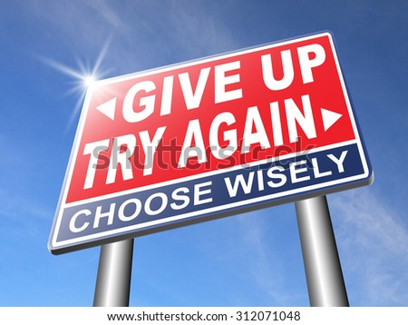 try again give up keep going and trying self belief never stop believing in yourself road sign dont be a quitter persistence and determination